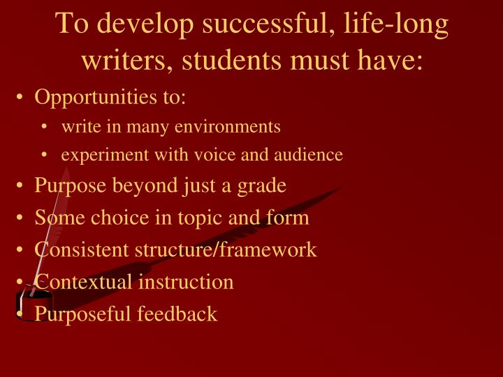 To develop successful life long writers students must have