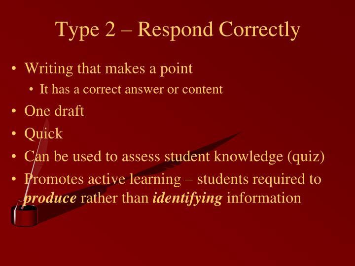 Type 2 – Respond Correctly