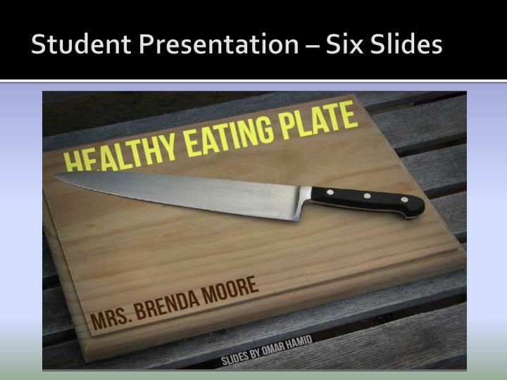 Student Presentation – Six Slides