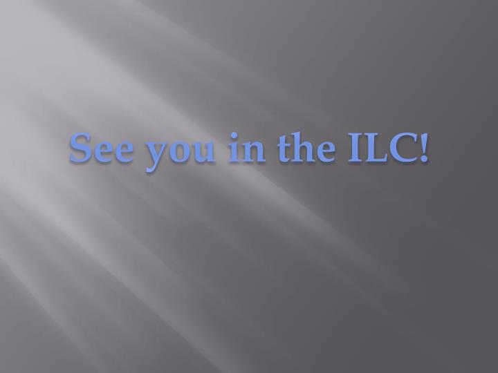 See you in the ILC!