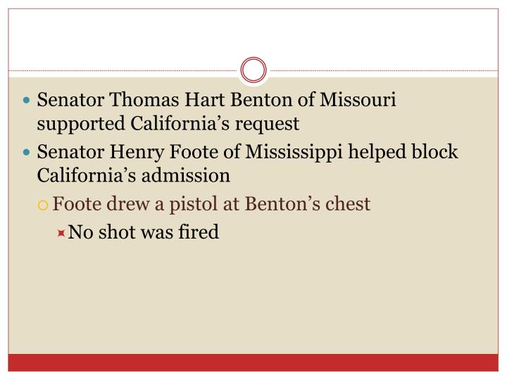 Senator Thomas Hart Benton of Missouri supported California's request