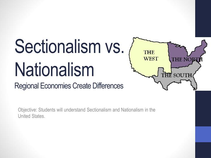 sectionalism vs nationalism u s Nationalism and sectionalism - document overview marbury v reports of cases argued and adjudged in the supreme court of the united states, in august and.