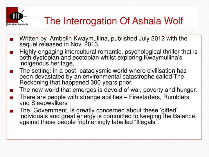 interrogation of ashala wolf The paperback of the the interrogation of ashala wolf (tribe series #1) by ambelin kwaymullina at barnes & noble free shipping on $25 or more.