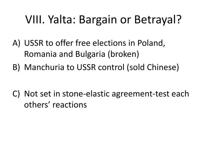 VIII. Yalta: Bargain or Betrayal?