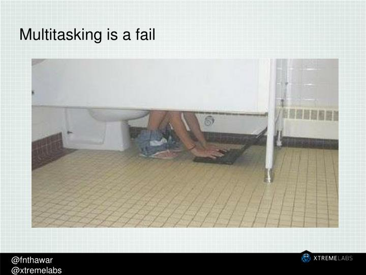 Multitasking is a fail