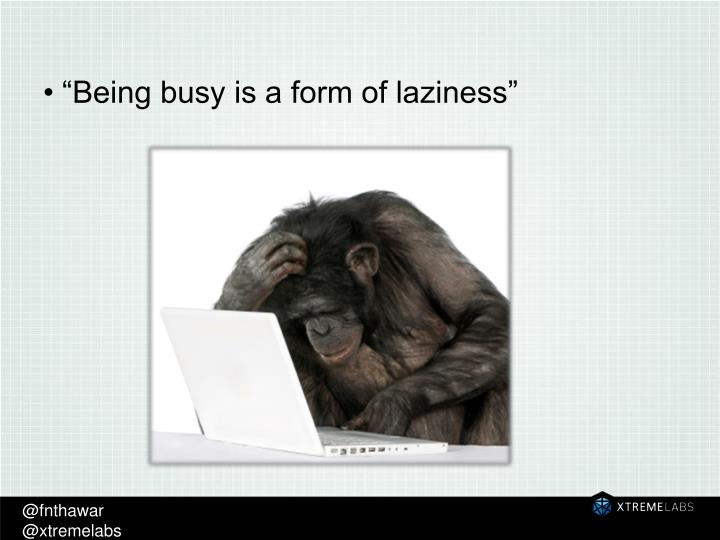"""Being busy is a form of laziness"""