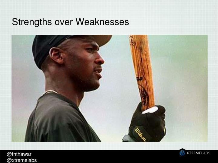 Strengths over Weaknesses
