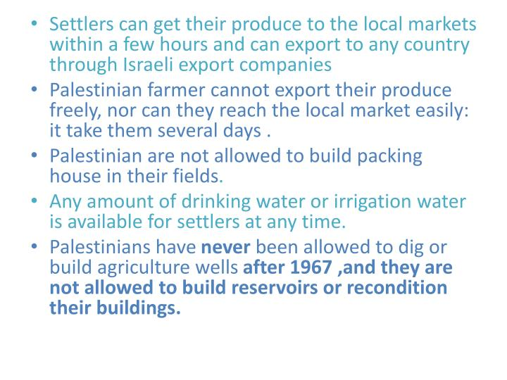 Settlers can get their produce to the local markets within a few hours and can export to any country through Israeli export companies