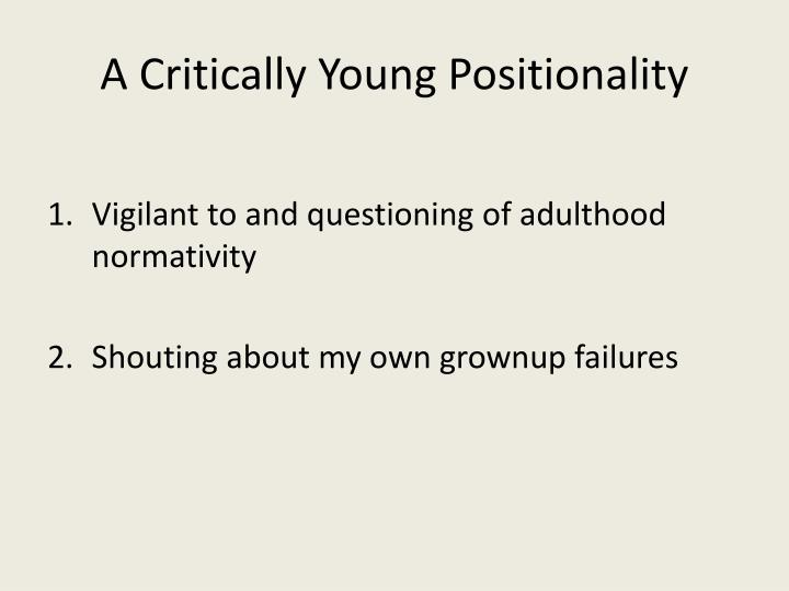 A Critically Young Positionality