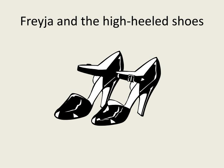 Freyja and the high-heeled shoes