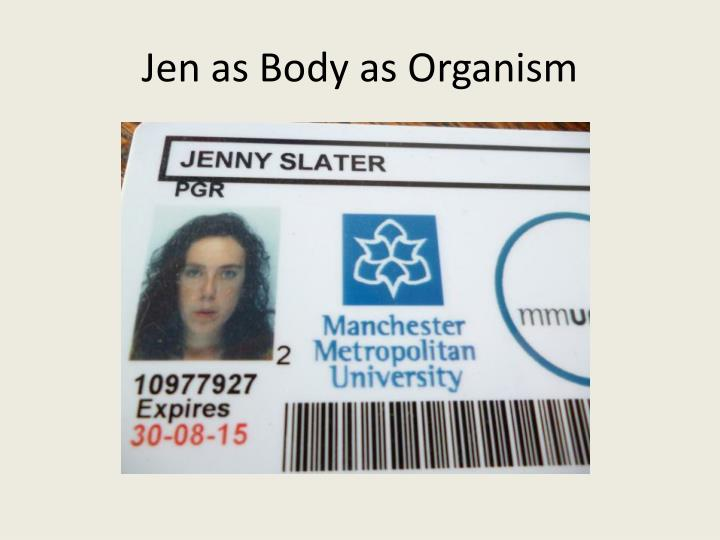 Jen as Body as Organism