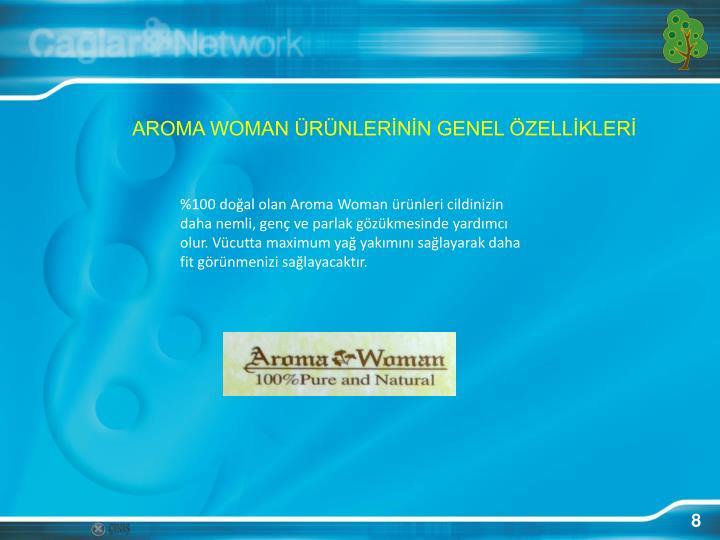 AROMA WOMAN ÜRÜNLERİNİN GENEL ÖZELLİKLERİ
