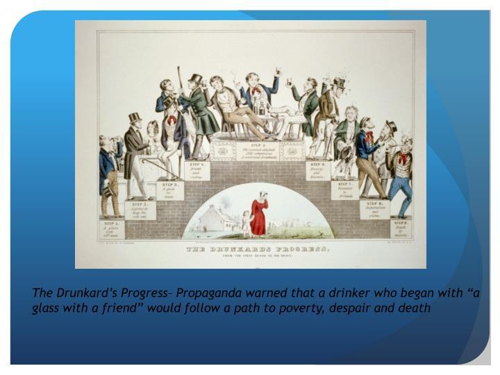 The Drunkard's Progress– Propaganda warned that