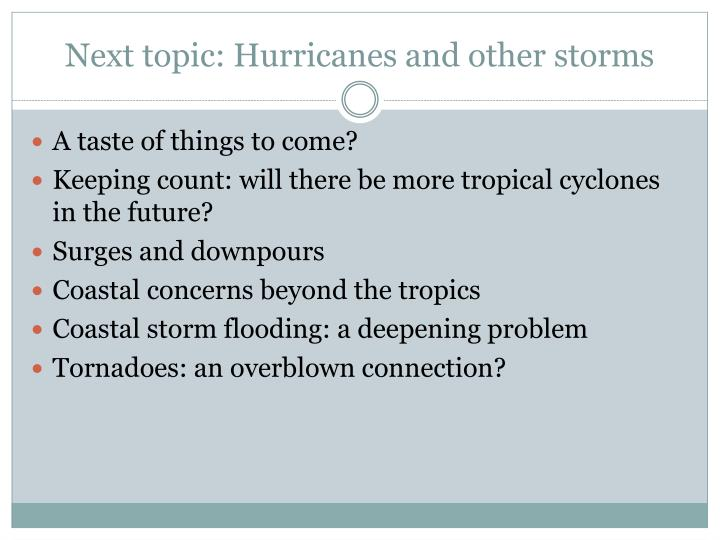 Next topic: Hurricanes and other storms