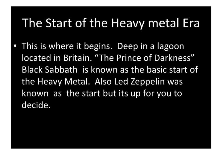 The Start of the Heavy metal Era