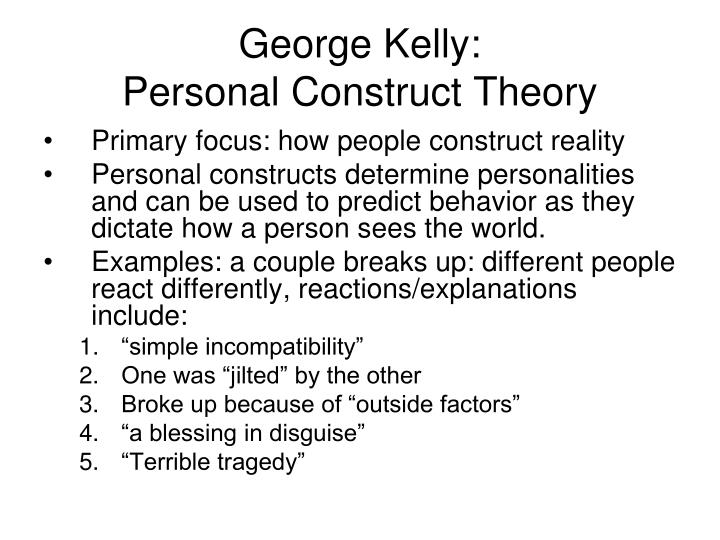 construct theory of personality This essay will be looking at two different theories, kelly's personal construct theory and eysenck and rathman's trait theory of personality.