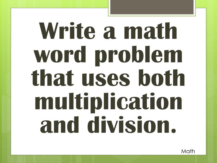 Write a math word problem that uses both multiplication and division.