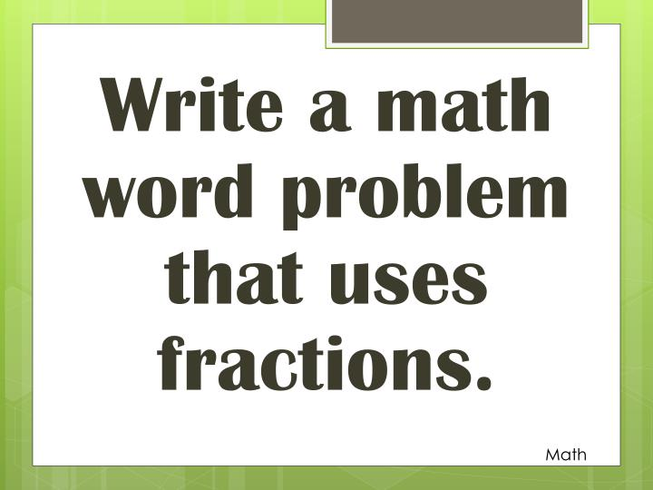 Write a math word problem that uses fractions.