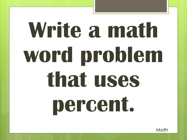 Write a math word problem that uses percent.