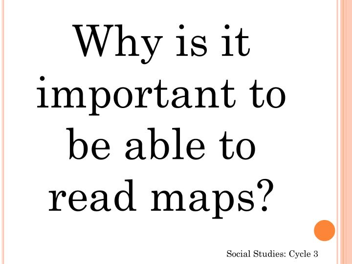 Why is it important to be able to read maps?
