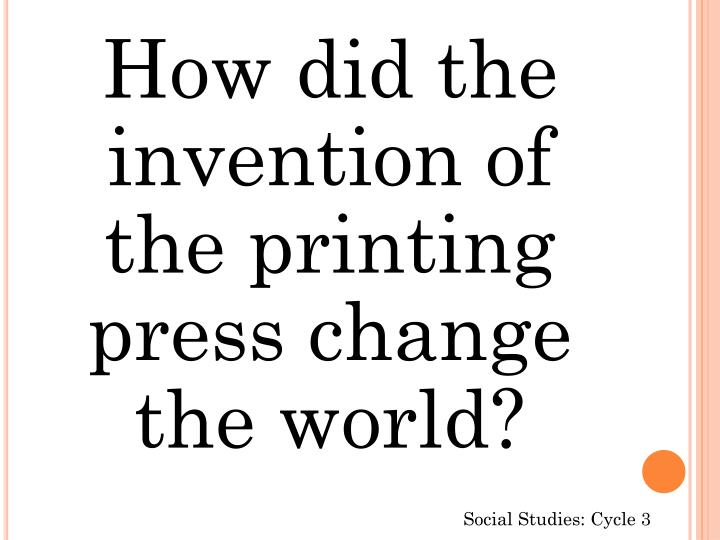 How did the invention of the printing press change the world?