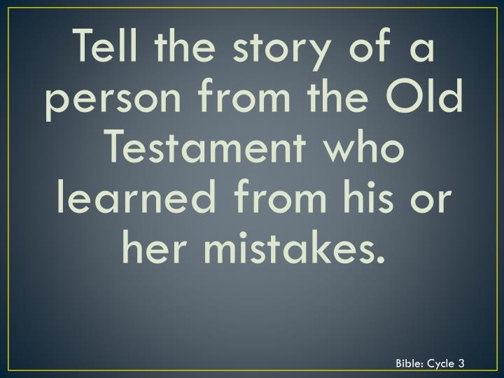 Tell the story of a person from the Old Testament who learned from his or her mistakes.
