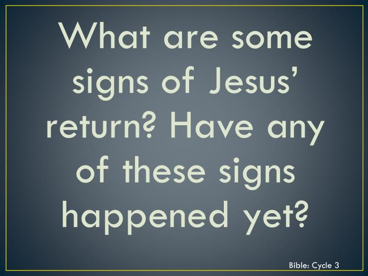 What are some signs of Jesus' return? Have any of these signs happened yet?