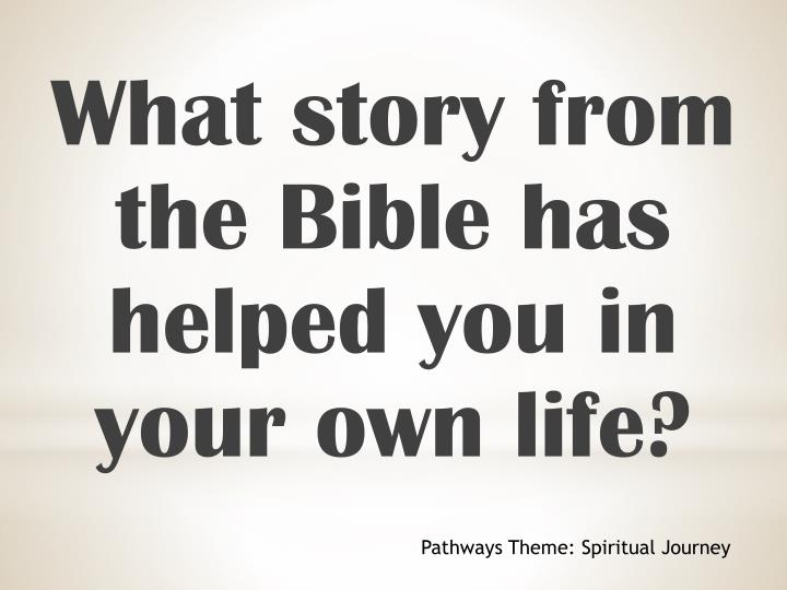 What story from the Bible has helped you in your own life?