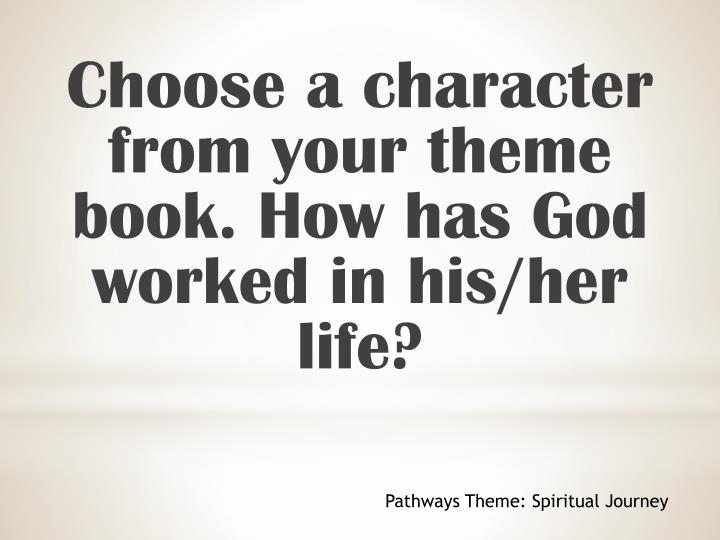 Choose a character from your theme book. How has God worked in his/her life?