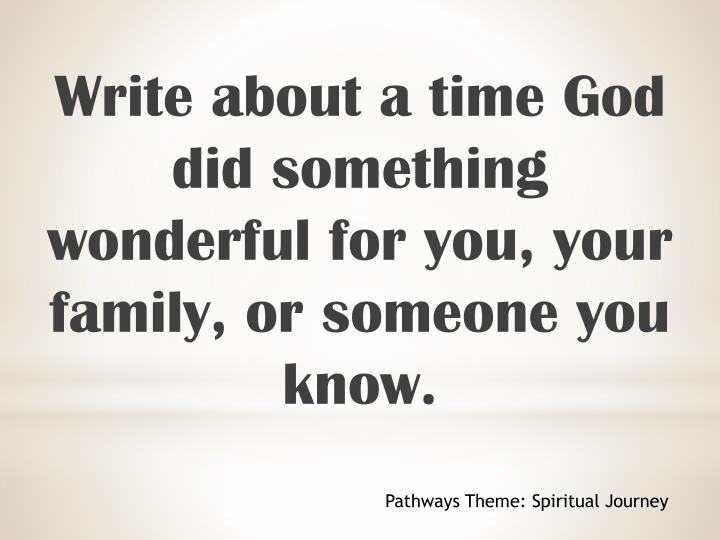 Write about a time God did something wonderful for you, your family, or someone you know.