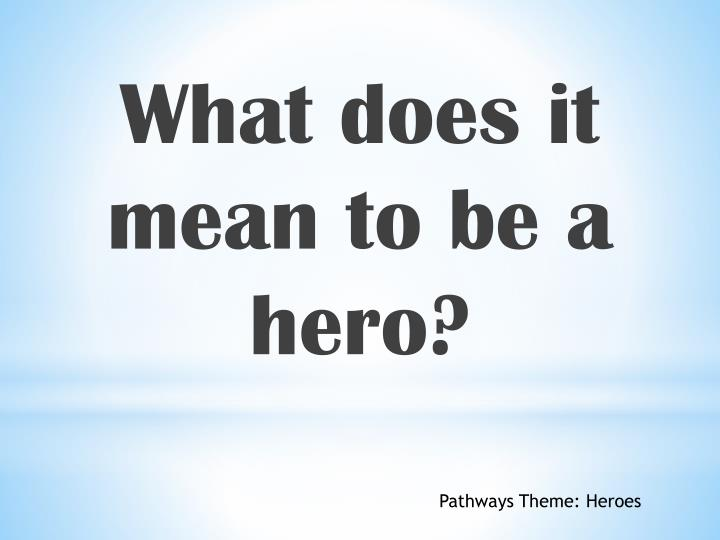 What does it mean to be a hero?