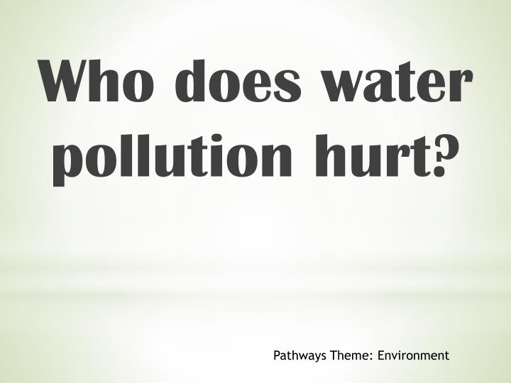 Who does water pollution hurt?