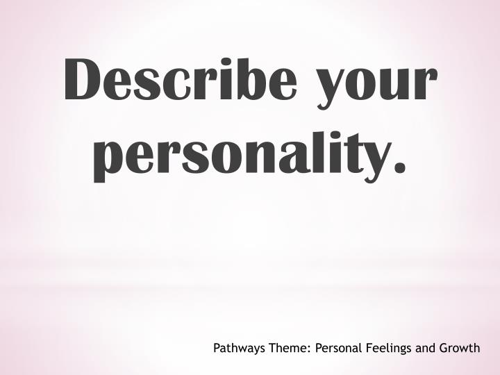 Describe your personality.