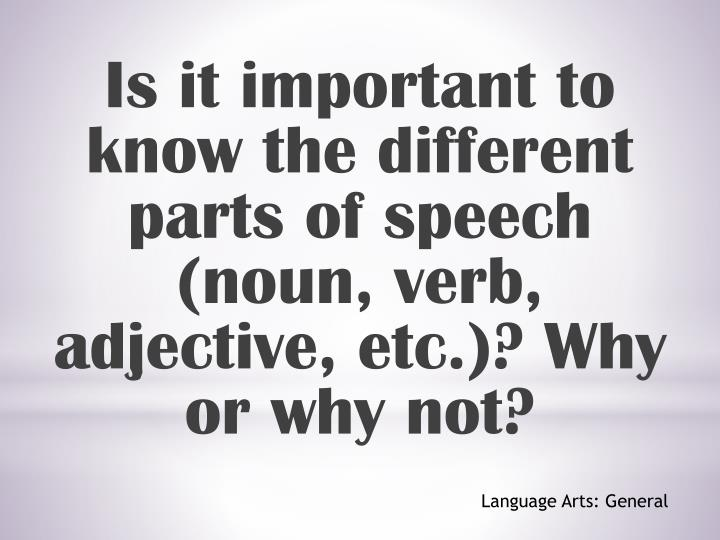 Is it important to know the different parts of speech (noun, verb, adjective, etc.)?