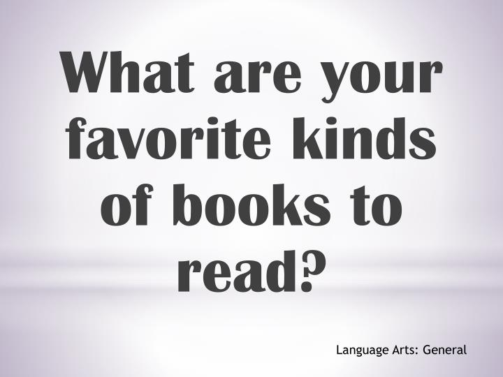 What are your favorite kinds of books to read?