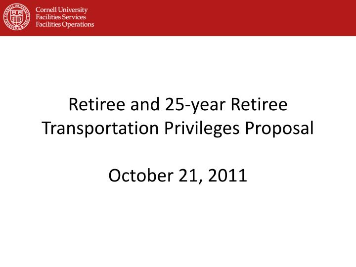Retiree and 25 year retiree transportation privileges proposal october 21 2011