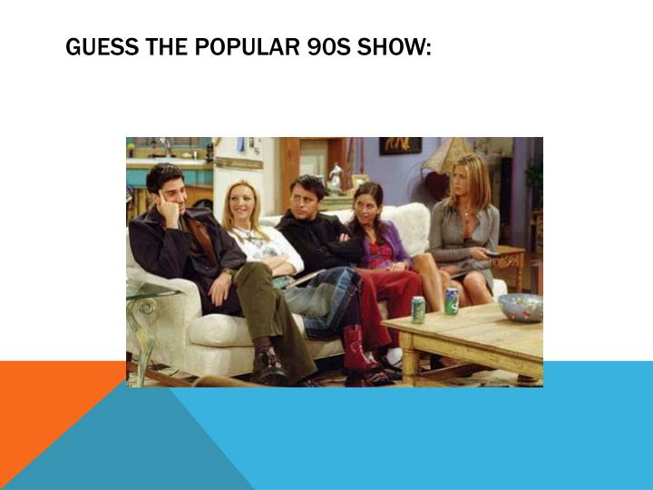 Guess the popular 90s show: