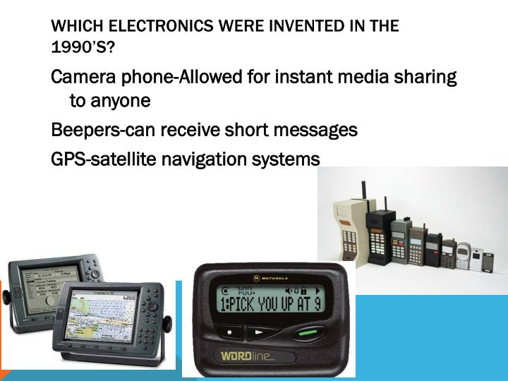 Which electronics were invented in the 1990's?