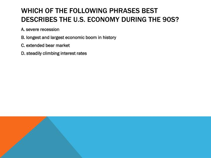 Which of the following phrases best describes the U.S. economy during the 90s?