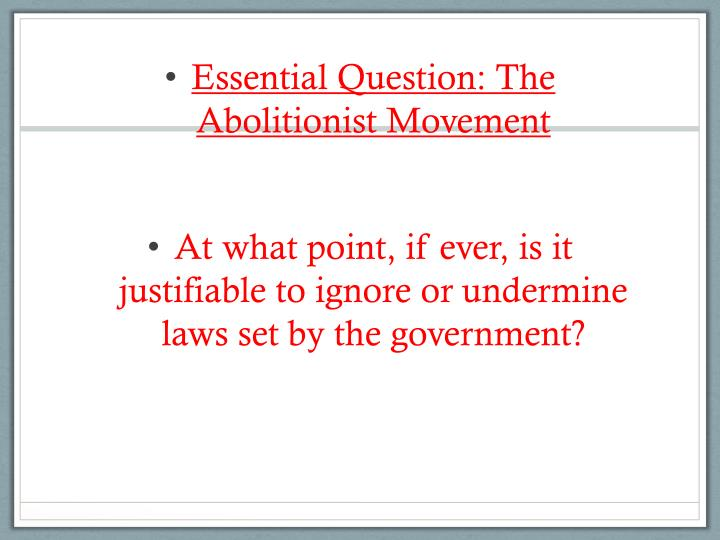 Essential Question: The Abolitionist Movement