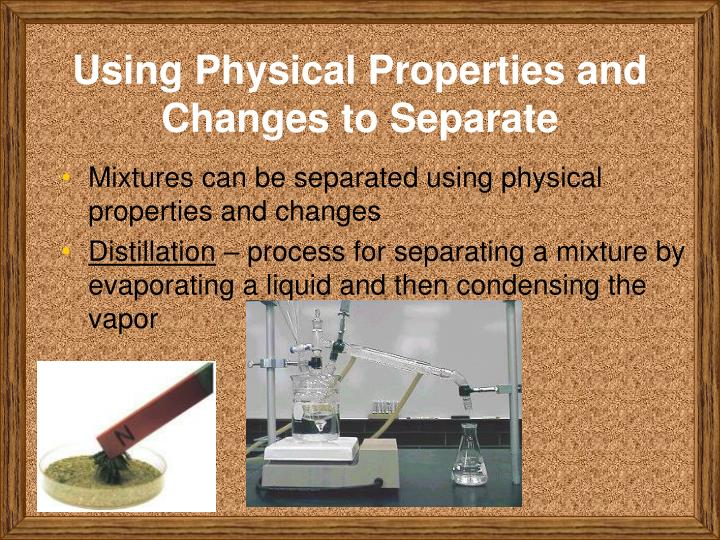 Using Physical Properties and Changes to Separate
