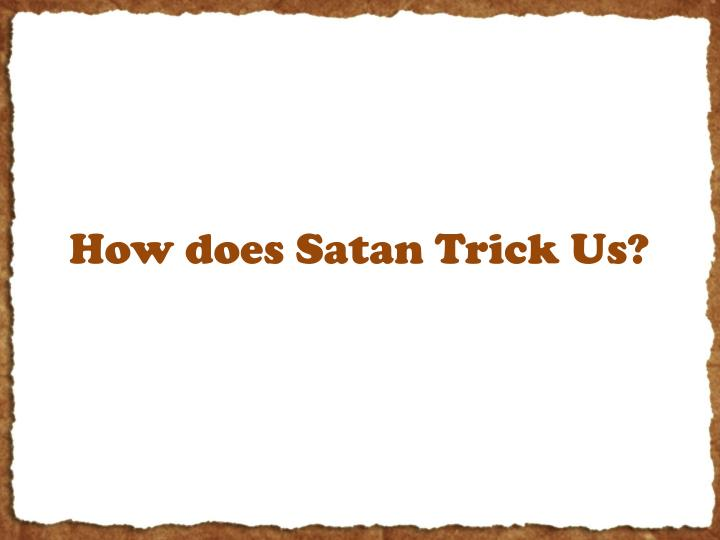 How does Satan Trick Us?