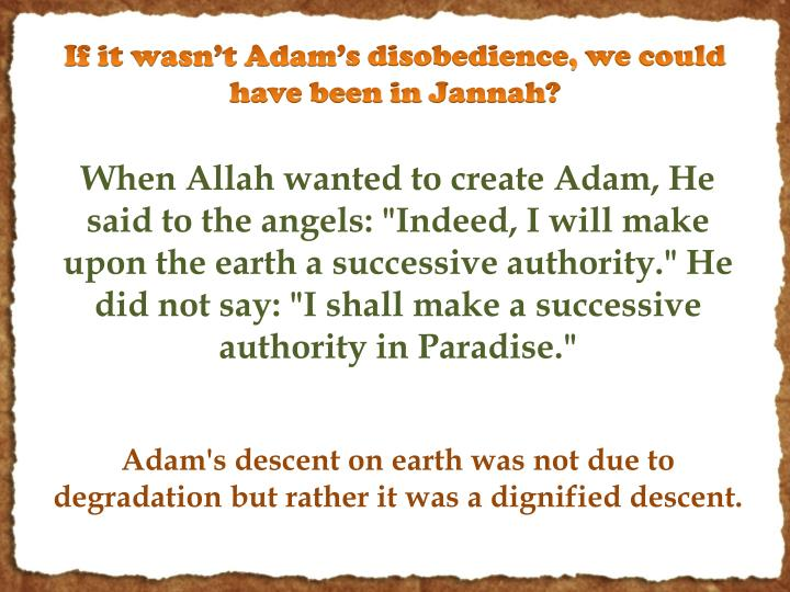 If it wasn't Adam's disobedience, we could have been in