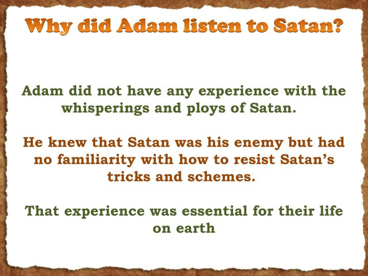 Why did Adam listen to Satan?