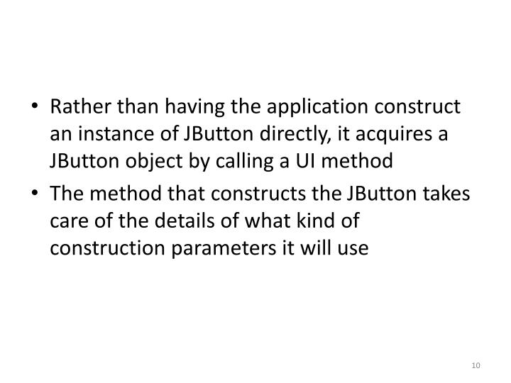 Rather than having the application construct an instance of
