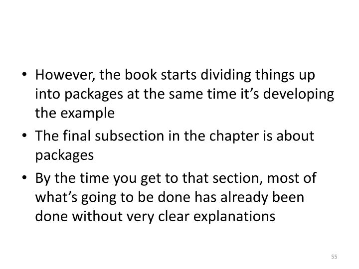 However, the book starts dividing things up into packages at the same time it's developing the example