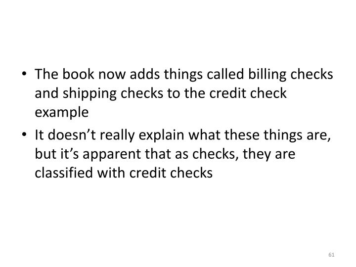 The book now adds things called billing checks and shipping checks to the credit check example
