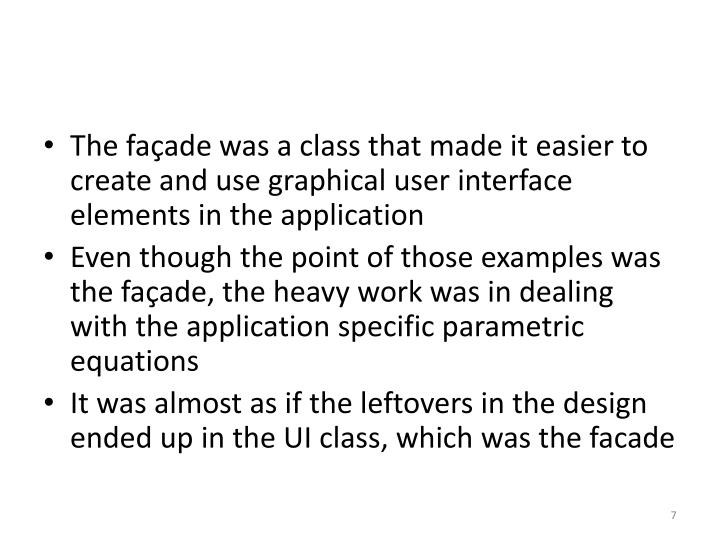 The façade was a class that made it easier to create and use graphical user interface elements in the application