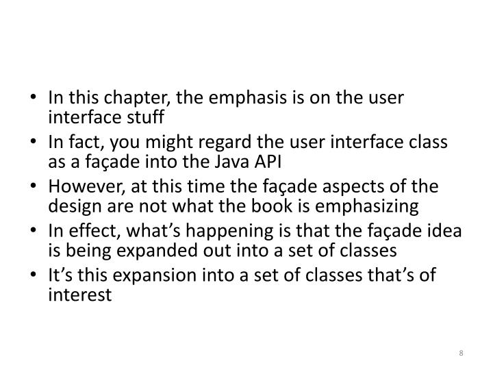 In this chapter, the emphasis is on the user interface stuff