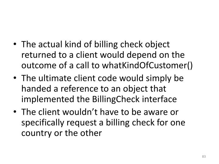 The actual kind of billing check object returned to a client would depend on the outcome of a call to